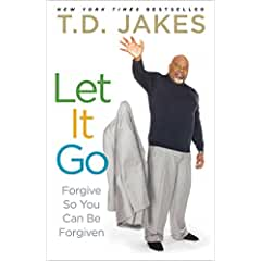 Image: Let It Go: Forgive So You Can Be Forgiven, by T.D. Jakes (Author). Publisher: Atria Books; Reprint edition (February 28, 2012)