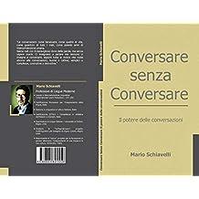 Conversare Senza Conversare: Il potere delle conversazioni (Italian Edition)