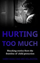 Hurting too Much: Shocking stories from the frontline of child protection