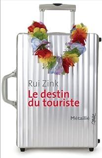 Le destin du touriste: roman, Zink, Rui