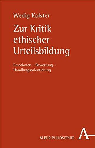 Zur Kritik ethischer Urteilsbildung: Emotionen - Bewertung - Handlungsorientierung