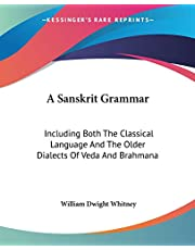A Sanskrit Grammar: Including Both The Classical Language And The Older Dialects Of Veda And Brahmana