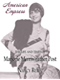 American Empress: The Life and Times of Marjorie Merriweather Post (English Edition)