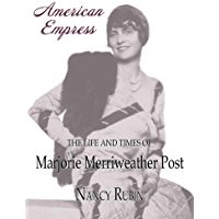 American Empress: The Life and Times of Marjorie Merriweather Post