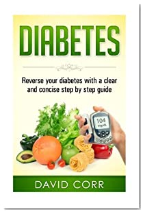 Diabetes:: Reverse Your Diabetes With a Clear and Concise Step by Step Guide (Diabetes - Diabetes Diet - Diabetes free - Diabetes Cure - Reversing Diabetes)