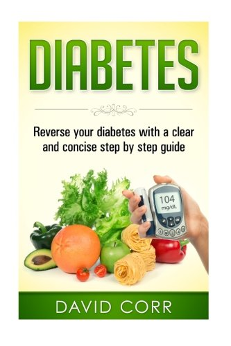 Diabetes:: Reverse Your Diabetes With a Clear and Concise Step by Step Guide (Diabetes - Diabetes Diet - Diabetes free -