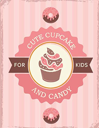 Cute Cupcake and Candy: Coloring Book with Beautiful Cakes, Sweet Candies, Cute Cupcakes, Tasty Ice Creams For Kids]()