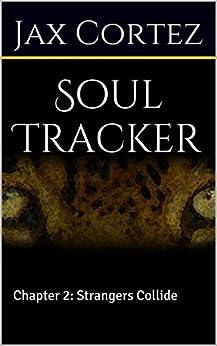 Soul Tracker: Chapter 2: Strangers Collide (Heart of the Jaguar) by [Cortez, JAX]