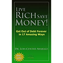 Live Rich Save Money!: Get Out of Debt Forever in 17 Amazing Ways (Save Money Easy 3)