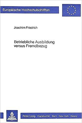 Book Betriebliche Ausbildung versus Fremdbezug: Untersuchungen zu einer mikroökonomischen Theorie allgemeiner betrieblicher Ausbildung (Europäische ... Universitaires Européennes) (German Edition)