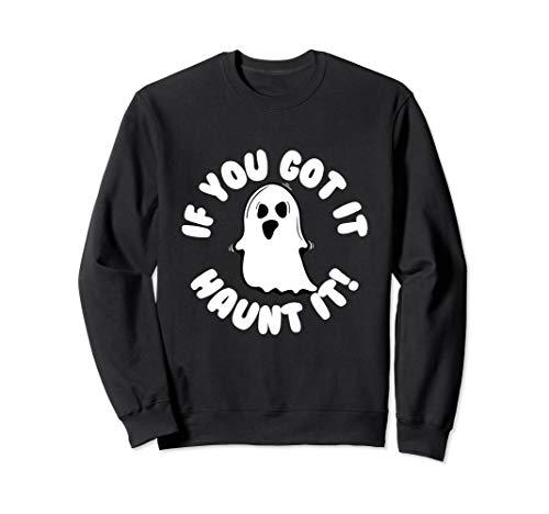 If You Got It Haunt It Funny Halloween Sweatshirt ()