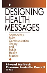 Designing Health Messages: Approaches from Communication Theory and Public Health Practice