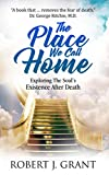 The Place We Call Home: Exploring The Soul's Existence After Death