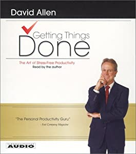 By David Allen: Getting Things Done: The Art Of Stress-Free Productivity [Audiobook]