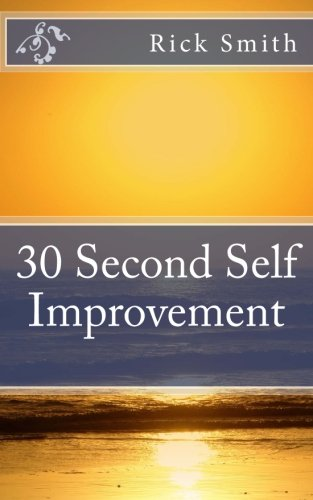 Download 30 Second Self Improvement: Discover a quick and easy self improvement book that can inspire, motivate and help guarantee your future health & happiness. pdf