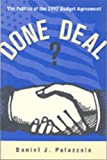 Done Deal? : The Politics of the 1997 Budget Agreement, Palazzolo, Daniel J., 1889119202