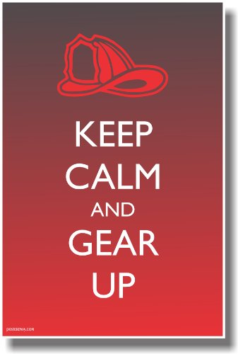 Keep Calm and Gear Up - NEW Firefighter Poster