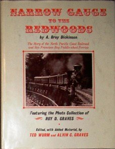 Narrow Gauge to the Redwoods: The Story of the North Pacific Coast-Railroad and San Francisco Bay Paddle Wheel Ferries Narrow Paddle