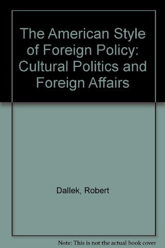 The American Style of Foreign Policy: Cultural Politics and Foreign Affairs