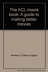 Hardcover ACL Movie Book: A Guide to Making Better Movies Book