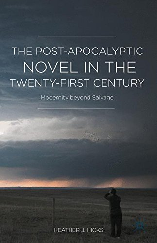 Read Online The Post-Apocalyptic Novel in the Twenty-First Century: Modernity beyond Salvage PDF