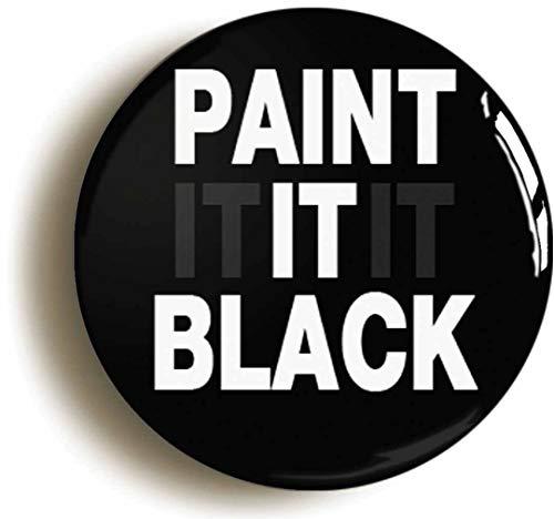 Paint It Black Sixties Hippie Button Pin (Size is 1inch Diameter) 1960s Rock