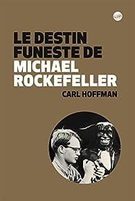Le destin funeste de Michael Rockefeller par Carl Hoffman