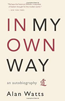 In My Own Way: An Autobiography by [Watts, Alan]