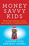 Money Savvy Kids: The Best Ways To Teach Your Children About Money For A Strong Fin