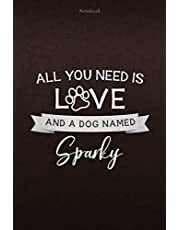 Notebook All You Need Is Love And A Dog Named Sparky Lined Journal: Weekly, Appointment, Personal, Monthly, Lesson, 112 Pages, Daily, 6x9 inch
