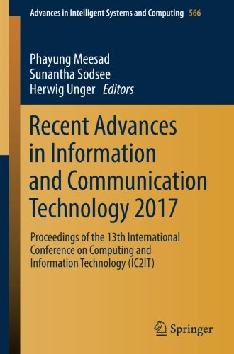 Recent Advances in Information and Communication Technology 2017: Proceedings of the 13th International Conference on Computing and Information ... in Intelligent Systems and Computing)