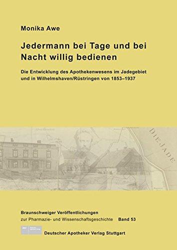 Jedermann bei Tage und bei Nacht willig bedienen: Die Entwicklung des Apothekenwesens im Jadegebiet und in Wilhelmshaven/Rüstringen von 1853-1937