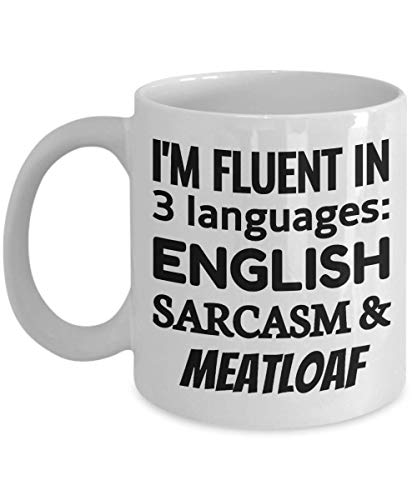 MEATLOAF Coffee Mug - I'm Fluent In 3 Languages - English Sarcasm and Meatloaf]()