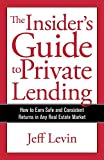 img - for The Insider's Guide to Private Lending: How to Earn Safe and Consistent Returns in Any Real Estate Market book / textbook / text book