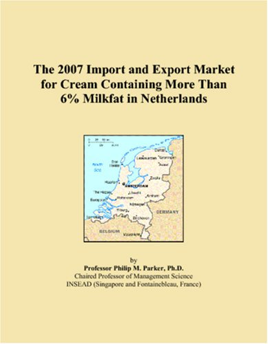 Read Online The 2007 Import and Export Market for Cream Containing More Than 6% Milkfat in Netherlands PDF