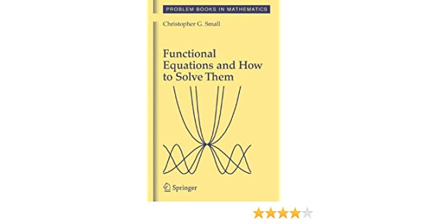 Functional equations and how to solve them problem books in functional equations and how to solve them problem books in mathematics christopher g small 9780387345390 amazon books fandeluxe Choice Image