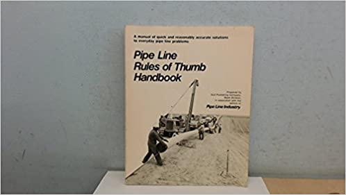 Book Pipeline Rules of Thumb Handbook: A Manual of Quick and Reasonably Accurate Solutions to Everyday Pipe Line Problems