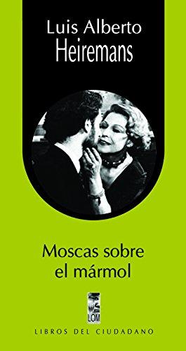Descargar Libro Moscas Sobre El Mármol Luis Alberto Heiremans
