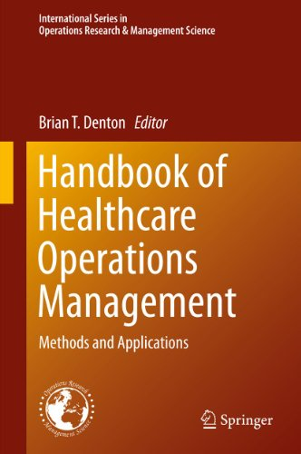 Download Handbook of Healthcare Operations Management: Methods and Applications (International Series in Operations Research & Management Science) Pdf