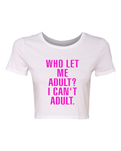 City Shirts Crop Top Ladies Who Let Me Adult I Can't Adult. Child Dad Mom Parents Funny Humor T-Shirt Tee (Medium/Large, White w/NeonPink)
