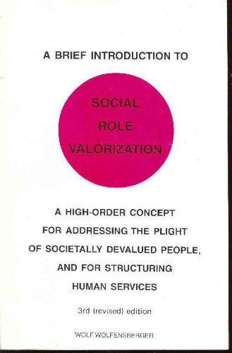 A brief introduction to social role valorization: A high-order concept for addressing the plight of societally devalued people, and for structuring human services