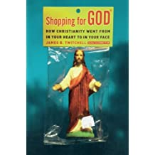 Shopping for God: How Christianity Went from in Your Heart to in Your Face