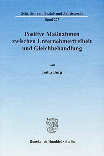 Positive Maßnahmen zwischen Unternehmerfreiheit und Gleichbehandlung. (Schriften zum Sozial- und Arbeitsrecht) Taschenbuch – 20. März 2009 Indra Burg Duncker & Humblot 3428129261 Handels- und Wirtschaftsrecht
