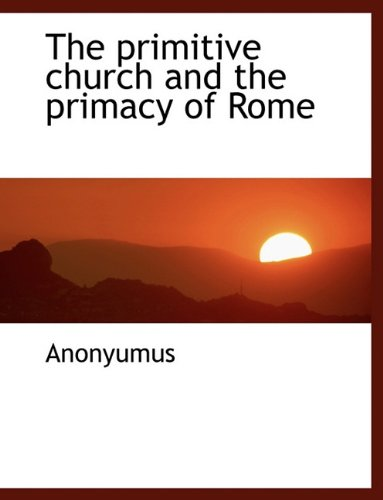 Read Online The primitive church and the primacy of Rome PDF