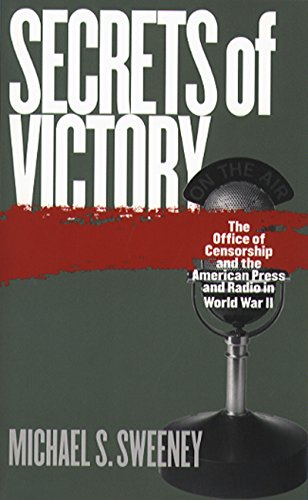 Secrets of Victory: The Office of Censorship and the American Press and Radio in World War II -