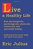 Live a Healthy Life, Eric Julius, 0595331807