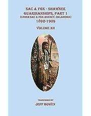 Sac & Fox - Shawnee Guardianships, Part 1 (Under Sac & Fox Agency, Oklahoma), 1892-1909, Volume XII