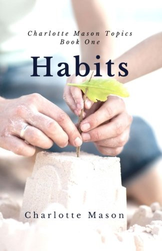 Habits: The Mother's Secret to Success (Charlotte Mason Topics) (Volume