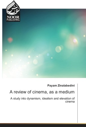 A review of cinema, as a medium: A study into dynamism, idealism and elevation of cinema pdf