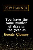 2019 Planner: You Have The Same Number Of Days In The Year As George Clooney: George Clooney 2019 Planner